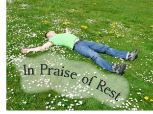 In praise of rest