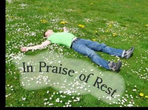 In praise of rest